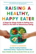 Raising a Healthy, Happy Eater:  A Stage-By-Stage Guide to Setting Your Child on the Path to Adventurous Eating