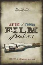 Letters to Young Filmmakers:  Creativity & Getting Your Films Made