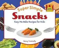 Super Simple Snacks:  Easy No-Bake Recipes for Kids