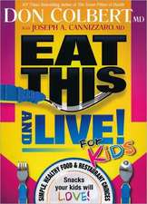 Eat This and Live for Kids:  Simple, Healthy Food & Restaurant Choices That Your Kids Will Love!
