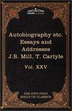 Autobiography of J.S. Mill & on Liberty; Characteristics, Inaugural Address at Edinburgh & Sir Walter Scott