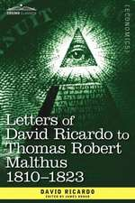 Letters of David Ricardo to Thomas Robert Malthus 1810 -1823