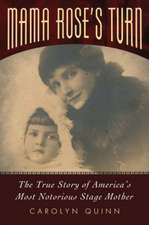 Mama Rose's Turn:  The True Story of America's Most Notorious Stage Mother