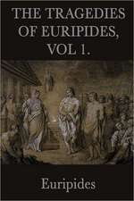 The Tragedies of Euripides, Vol 1.