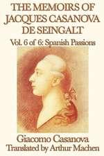 The Memoirs of Jacques Casanova de Seingalt Vol. 6 Spanish Passions