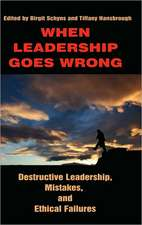 When Leadership Goes Wrong Destructive Leadership, Mistakes, and Ethical Failures (Hc)