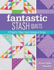 Fantastic Stash Quilts:  8 Projects 2 Ways Using Yardage or Scraps
