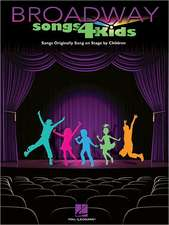 Broadway Songs 4 Kids: Piano/Vocal/Guitar