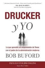 Drucker y Yo:  Lo Que Aprendio un Emprendedor de Texas Con el Padre de la Administracion Moderna = Drucker & Me