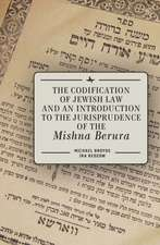 The Codification of Jewish Law and an Introduction to the Jurisprudence of the Mishna Berura
