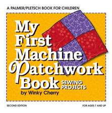 My First Machine Patchwork Book: Sewing Projects