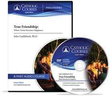 True Friendship (Audio CD):  Where Virtue Becomes Happiness