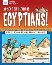 Ancient Civilizations: Egyptians!: With 25 Social Studies Projects for Kids