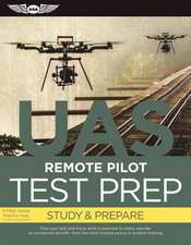 Remote Pilot Test Prep — UAS: Study & Prepare: Pass your test and know what is essential to safely operate an unmanned aircraft – from the most trusted source in aviation training