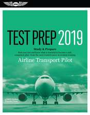 Airline Transport Pilot Test Prep 2019: Study & Prepare: Pass Your Test and Know What Is Essential to Become a Safe, Competent Pilot from the Most Tru