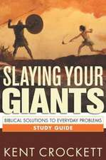 Slaying Your Giants Study Guide:  Biblical Solutions to Everyday Problems