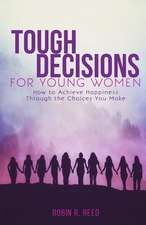 Tough Decisions for Young Women:  How to Achieve Happiness Through the Choices You Make