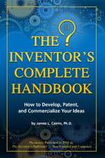 Inventor's Complete Handbook: How to Develop, Patent & Commercialize Your Ideas