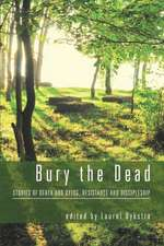 Bury the Dead:  Stories of Death and Dying, Resistance and Discipleship