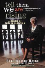 Tell Them We Are Rising:  A Memoir of Faith in Education
