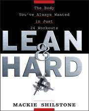 Lean and Hard:  The Body Youve Always Wanted in Just 24 Workouts