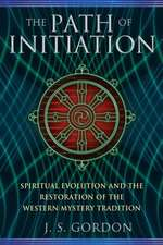 The Path of Initiation: Spiritual Evolution and the Restoration of the Western Mystery Tradition