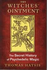 The Witches' Ointment: The Secret History of Psychedelic Magic