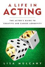 A Life in Acting: The Actor's Guide to Creative and Career Longevity