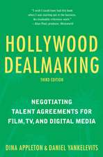Hollywood Dealmaking: Negotiating Talent Agreements for Film, TV, and New Media (Third Edition)