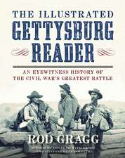 The Illustrated Gettysburg Reader: An Eyewitness History of the Civil War?s Greatest Battle