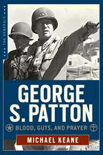 George S. Patton: Blood, Guts, and Prayer