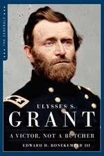 Ulysses S. Grant: A Victor Not a Butcher