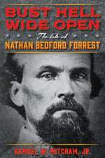 Bust Hell Wide Open: The Life of Nathan Bedford Forrest