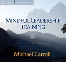 Mindful Leadership Training:  The Art of Inspiring the Best in Others by Leading from the Inside Out