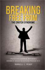 Breaking Free from:  The Crutch Syndrome