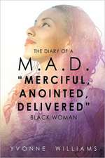 """The Diary of A M.A.D. """"Merciful, Anointed, Delivered"""" Black Woman"""