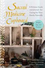 Sacred Medicine Cupboard:  A Holistic Guide and Journal for Caring for Your Family Naturally-Recipes, Tips, and Practices