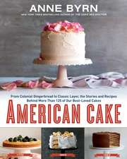 American Cake:  From Colonial Gingerbread to Classic Layer, the Story Behind Our Best-Loved Cakes from Past to Present