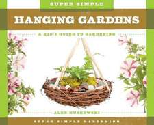 Super Simple Hanging Gardens:  A Kid's Guide to Gardening
