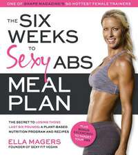 The Six Weeks to Sexy Abs Meal Plan:  A Plant-Based Nutrition Program and Recipes