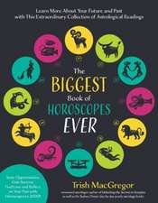 The Biggest Book of Horoscopes Ever:  Astrological Readings That Guide, Inspire, Explain the Past and Help You Realize Your Best Future Longer Than Eve