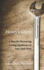 Henry's Glory:  A Story for Discovering Lasting Significance in Your Daily Work