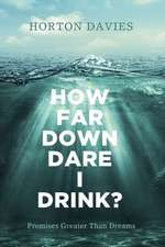 How Far Down Dare I Drink?:  Promises Greater Than Dreams