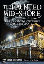 The Haunted Mid-Shore:  Spirits of Caroline, Dorchester and Talbot Counties