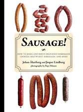 Sausage!:  How to Make and Serve Delicious Homemade Chorizo, Bratwurst, Sobrasada, and More