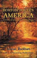 Horton Foote's America:  A Critical Analysis of His Plays