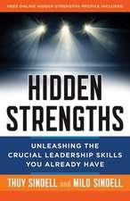 Hidden Strengths: Unleashing the Crucial Leadership Skills You Already Have