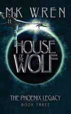 House of the Wolf:  Book Three of the Phoenix Legacy
