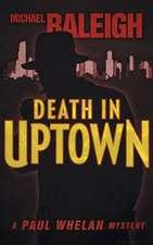 Death in Uptown:  A Paul Whelan Mystery