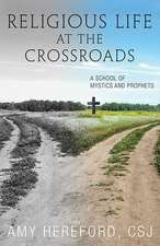 Religious Life at the Crossroads:  A School of Mystics and Prophets